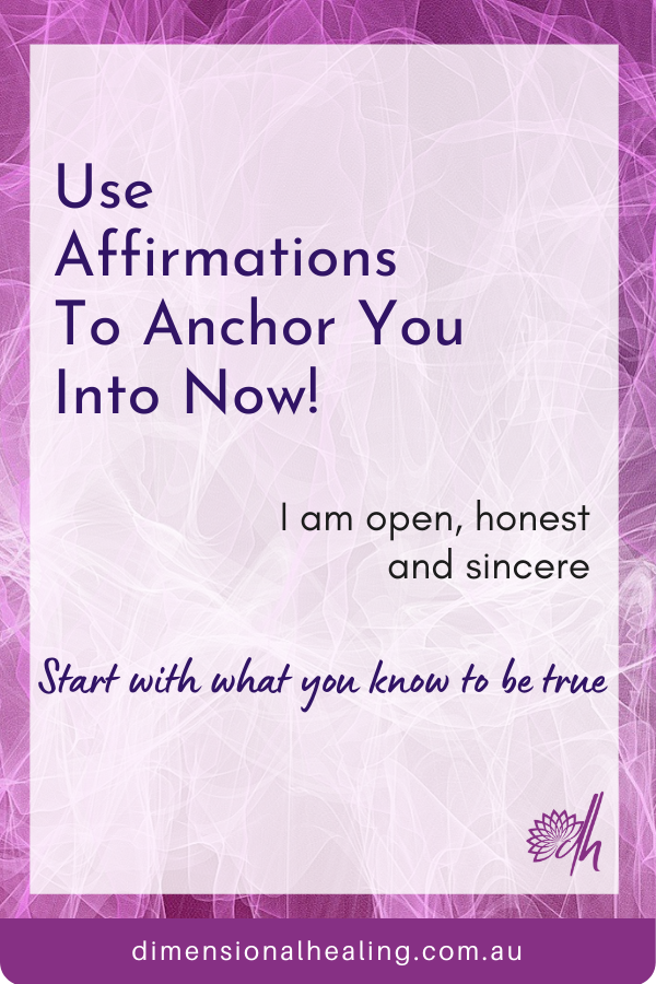 How to use affirmations to anchor you into now